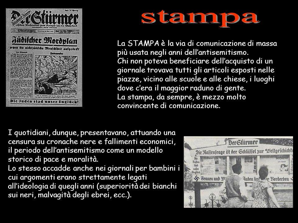 La STAMPA è la via di comunicazione di massa più usata negli anni dellantisemitismo. Chi non poteva beneficiare dellacquisto di un giornale trovava tu