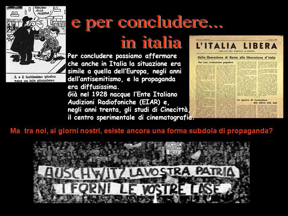Per concludere possiamo affermare che anche in Italia la situazione era simile a quella dellEuropa, negli anni dellantisemitismo, e la propaganda era