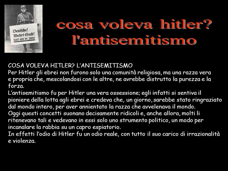 COSA VOLEVA HITLER? LANTISEMITISMO Per Hitler gli ebrei non furono solo una comunità religiosa, ma una razza vera e propria che, mescolandosi con le a
