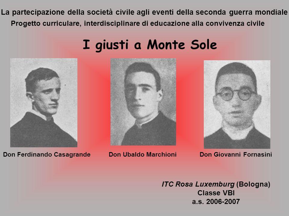 La partecipazione della società civile agli eventi della seconda guerra mondiale ITC Rosa Luxemburg (Bologna) Classe VBI a.s. 2006-2007 I giusti a Mon