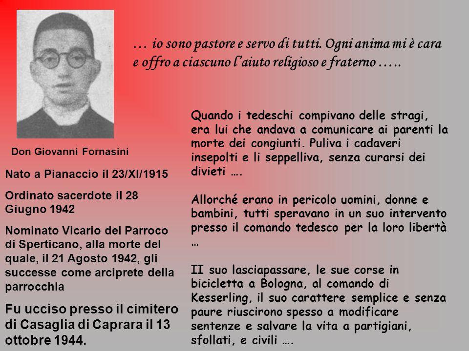 Don Giovanni Fornasini Nato a Pianaccio il 23/XI/1915 Ordinato sacerdote il 28 Giugno 1942 Nominato Vicario del Parroco di Sperticano, alla morte del