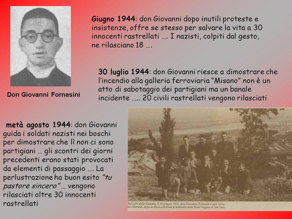 Don Giovanni Fornasini Giugno 1944: don Giovanni dopo inutili proteste e insistenze, offre se stesso per salvare la vita a 30 innocenti rastrellati ….