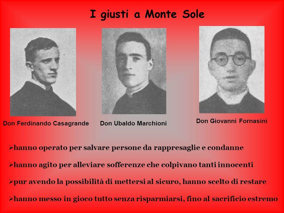 I giusti a Monte Sole Don Ferdinando CasagrandeDon Ubaldo Marchioni Don Giovanni Fornasini hanno operato per salvare persone da rappresaglie e condann