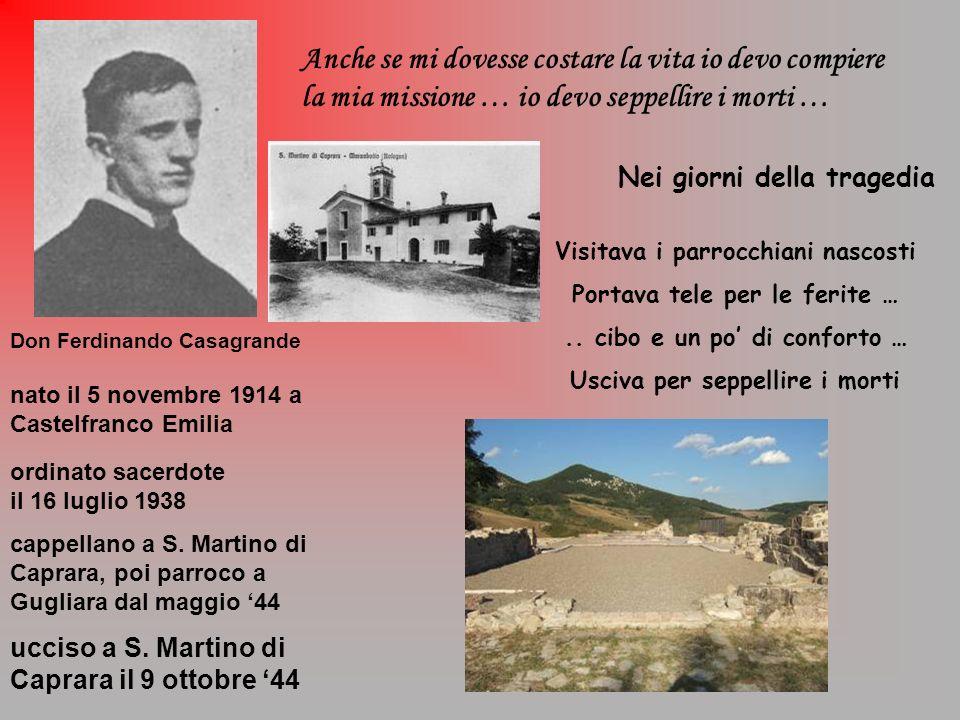Don Ferdinando Casagrande Anche se mi dovesse costare la vita io devo compiere la mia missione … io devo seppellire i morti … nato il 5 novembre 1914