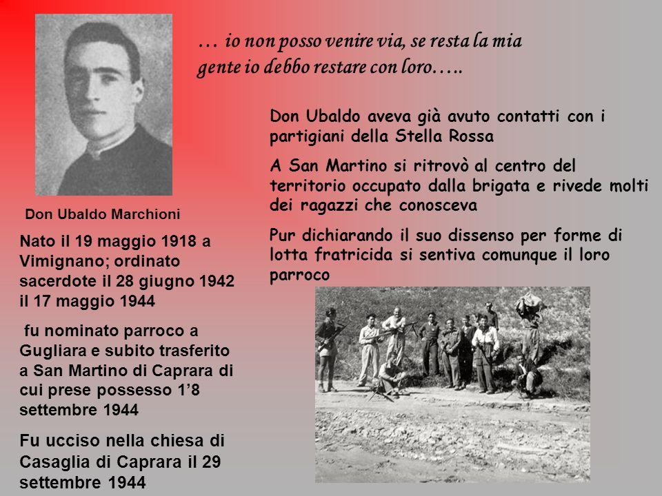 Don Ubaldo Marchioni … io non posso venire via, se resta la mia gente io debbo restare con loro….. Nato il 19 maggio 1918 a Vimignano; ordinato sacerd