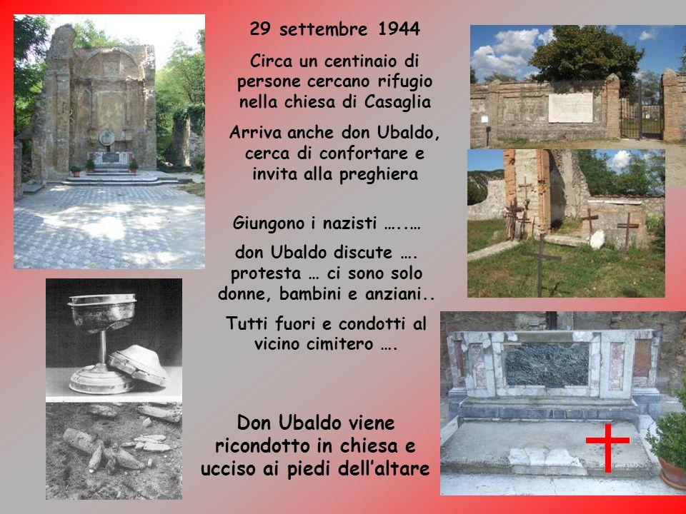 29 settembre 1944 Circa un centinaio di persone cercano rifugio nella chiesa di Casaglia Arriva anche don Ubaldo, cerca di confortare e invita alla pr