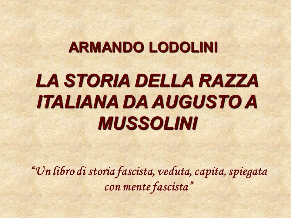 ARMANDO LODOLINI LA STORIA DELLA RAZZA ITALIANA DA AUGUSTO A MUSSOLINI Un libro di storia fascista, veduta, capita, spiegata con mente fascista