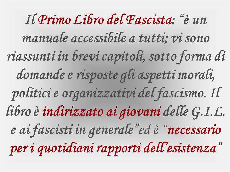 Il Primo Libro del Fascista: è un manuale accessibile a tutti; vi sono riassunti in brevi capitoli, sotto forma di domande e risposte gli aspetti mora
