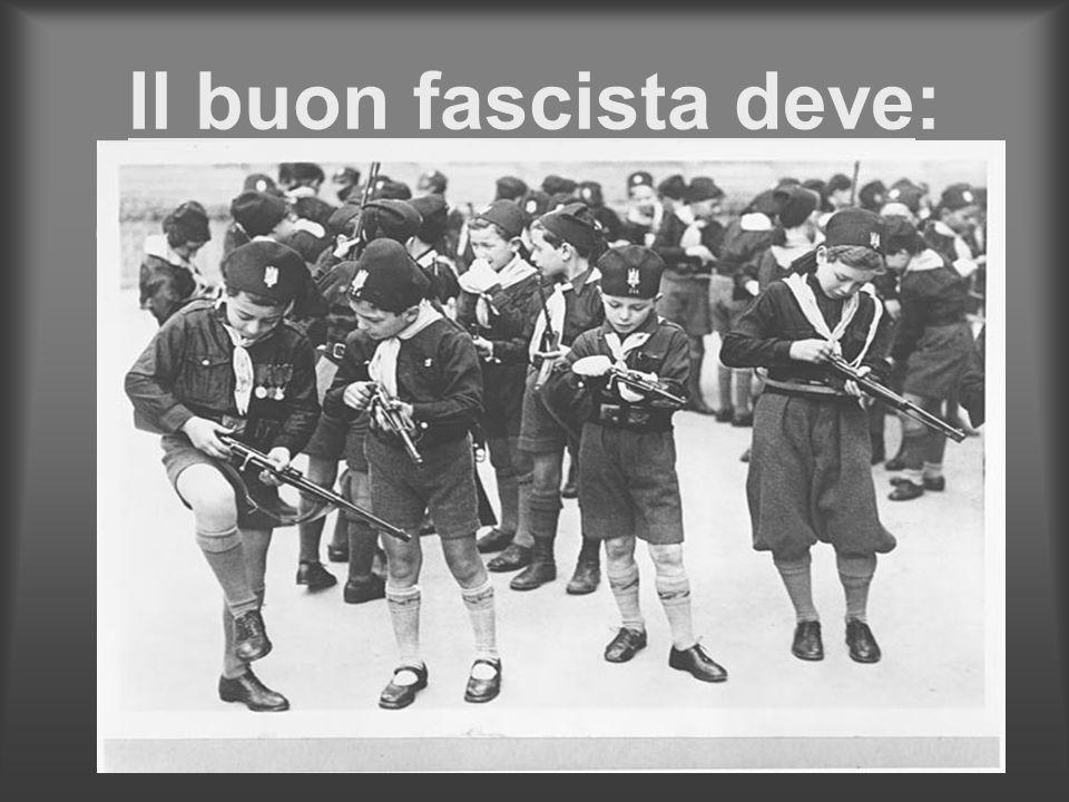 Il buon fascista deve: Nel nome di Dio e dellItalia eseguire gli ordini del DUCE e servire con tutte le forze e, se è necessario, col sangue, la causa