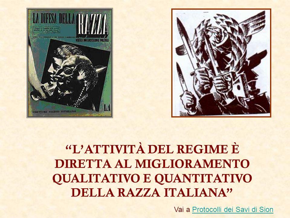 LATTIVITÀ DEL REGIME È DIRETTA AL MIGLIORAMENTO QUALITATIVO E QUANTITATIVO DELLA RAZZA ITALIANA Vai a Protocolli dei Savi di SionProtocolli dei Savi d
