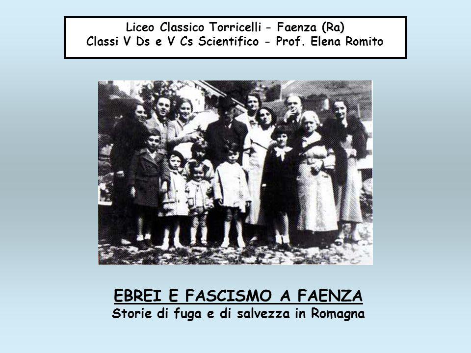 Liceo Classico Torricelli - Faenza (Ra) Classi V Ds e V Cs Scientifico - Prof. Elena Romito EBREI E FASCISMO A FAENZA Storie di fuga e di salvezza in