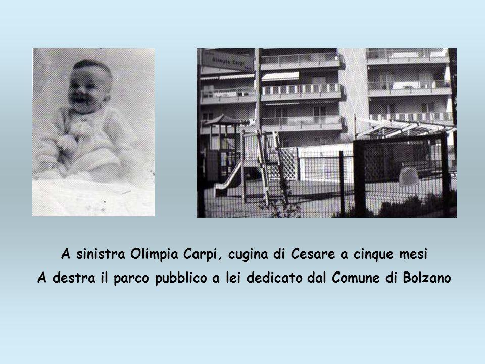 A sinistra Olimpia Carpi, cugina di Cesare a cinque mesi A destra il parco pubblico a lei dedicato dal Comune di Bolzano