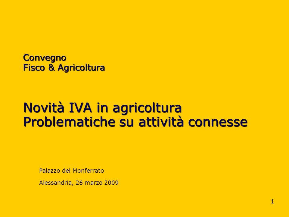 1 Convegno Fisco & Agricoltura Novità IVA in agricoltura Problematiche su attività connesse Palazzo del Monferrato Alessandria, 26 marzo 2009