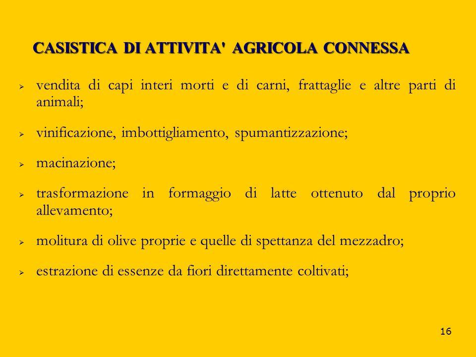 16 CASISTICA DI ATTIVITA' AGRICOLA CONNESSA vendita di capi interi morti e di carni, frattaglie e altre parti di animali; vinificazione, imbottigliame