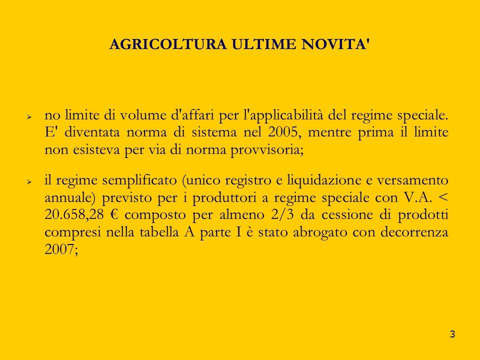 3 AGRICOLTURA ULTIME NOVITA' no limite di volume d'affari per l'applicabilità del regime speciale. E' diventata norma di sistema nel 2005, mentre prim