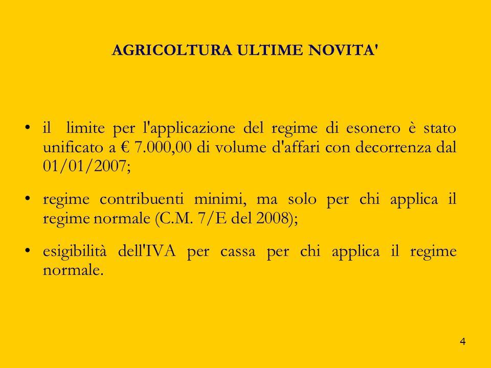 4 AGRICOLTURA ULTIME NOVITA' il limite per l'applicazione del regime di esonero è stato unificato a 7.000,00 di volume d'affari con decorrenza dal 01/