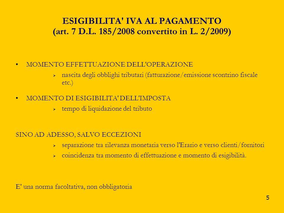 5 ESIGIBILITA' IVA AL PAGAMENTO (art. 7 D.L. 185/2008 convertito in L. 2/2009) MOMENTO EFFETTUAZIONE DELL'OPERAZIONE nascita degli obblighi tributari
