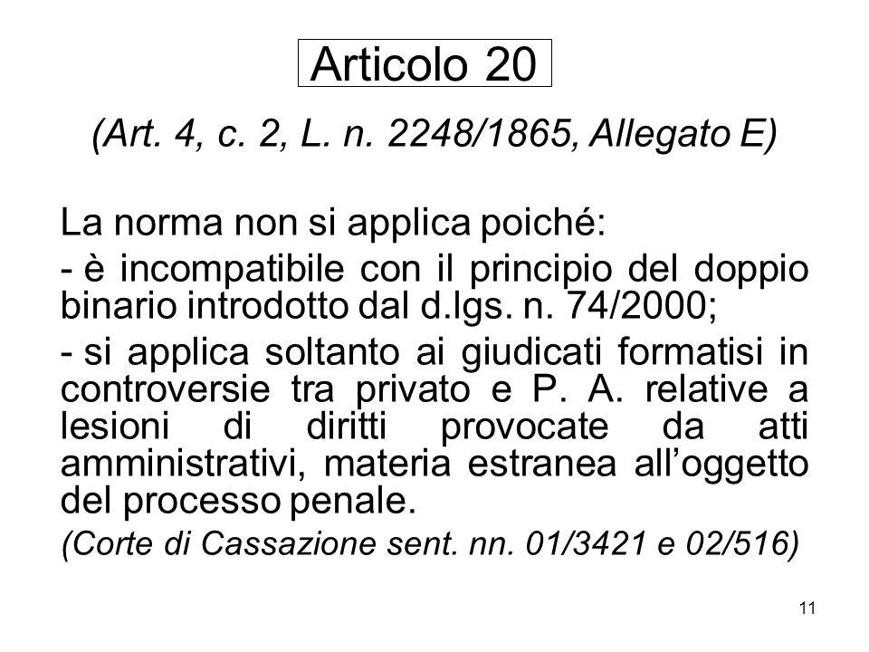 11 (Art. 4, c. 2, L. n. 2248/1865, Allegato E) La norma non si applica poiché: - è incompatibile con il principio del doppio binario introdotto dal d.