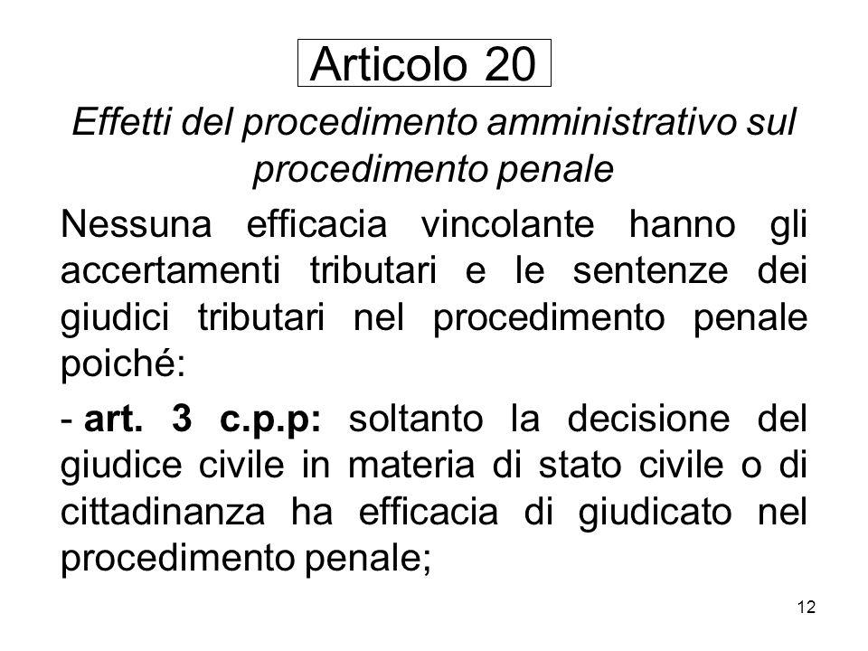 12 Effetti del procedimento amministrativo sul procedimento penale Nessuna efficacia vincolante hanno gli accertamenti tributari e le sentenze dei giu