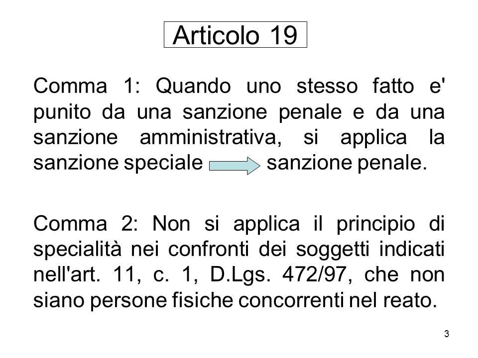 3 Articolo 19 Comma 1: Quando uno stesso fatto e' punito da una sanzione penale e da una sanzione amministrativa, si applica la sanzione speciale sanz