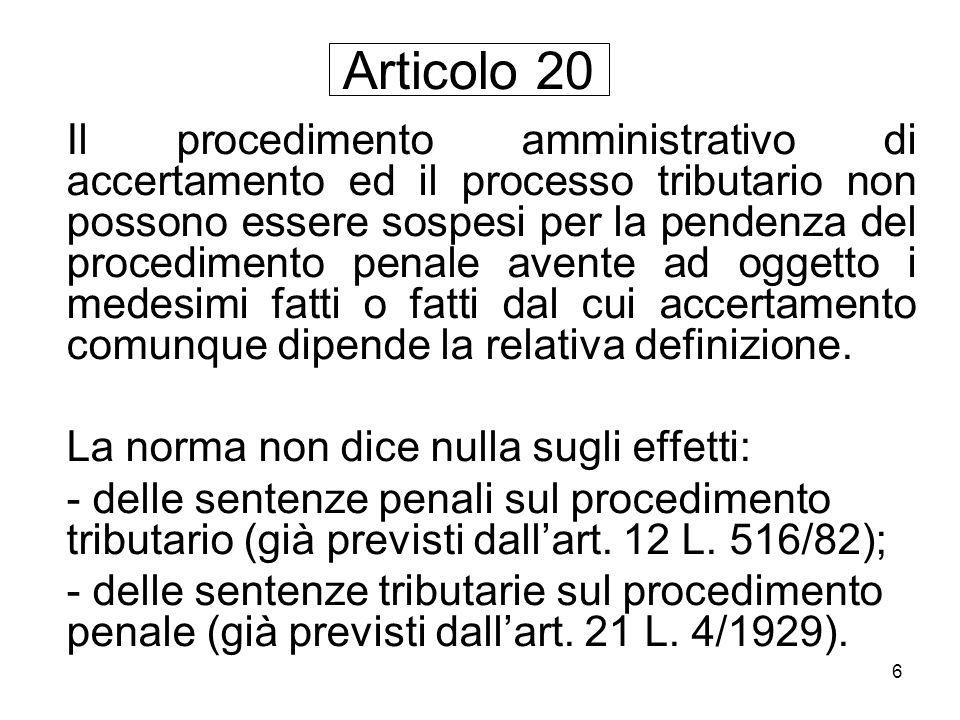 6 Articolo 20 Il procedimento amministrativo di accertamento ed il processo tributario non possono essere sospesi per la pendenza del procedimento pen