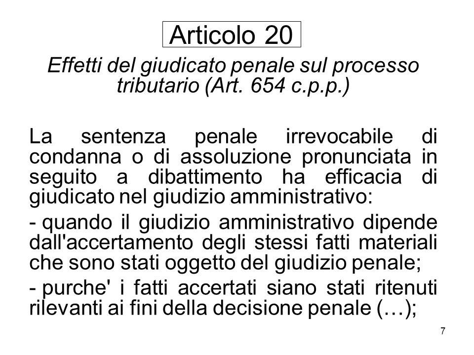 7 Effetti del giudicato penale sul processo tributario (Art. 654 c.p.p.) La sentenza penale irrevocabile di condanna o di assoluzione pronunciata in s