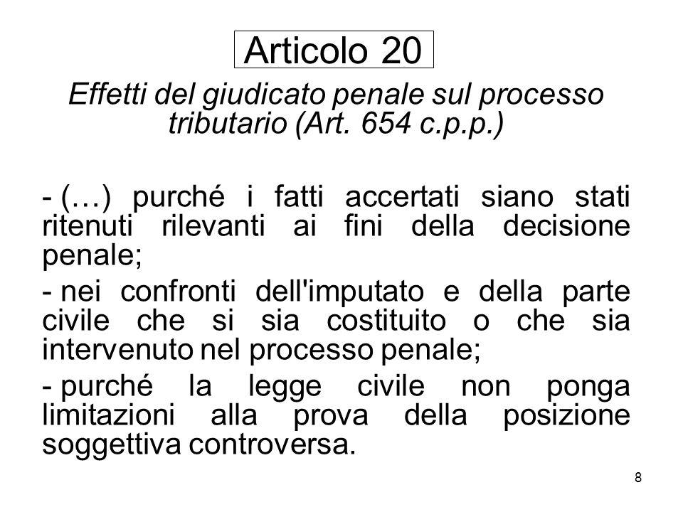 8 Effetti del giudicato penale sul processo tributario (Art. 654 c.p.p.) - (…) purché i fatti accertati siano stati ritenuti rilevanti ai fini della d