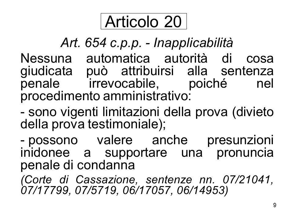 9 Art. 654 c.p.p. - Inapplicabilità Nessuna automatica autorità di cosa giudicata può attribuirsi alla sentenza penale irrevocabile, poiché nel proced