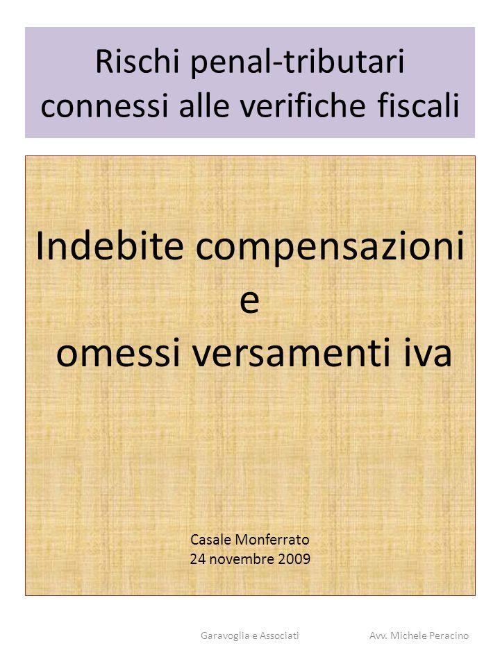 Rischi penal-tributari connessi alle verifiche fiscali Indebite compensazioni e omessi versamenti iva Casale Monferrato 24 novembre 2009 Garavoglia e AssociatiAvv.