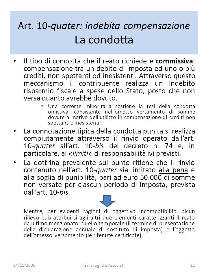 Art. 10-quater: indebita compensazione La condotta Il tipo di condotta che il reato richiede è commissiva: compensazione tra un debito di imposta ed u