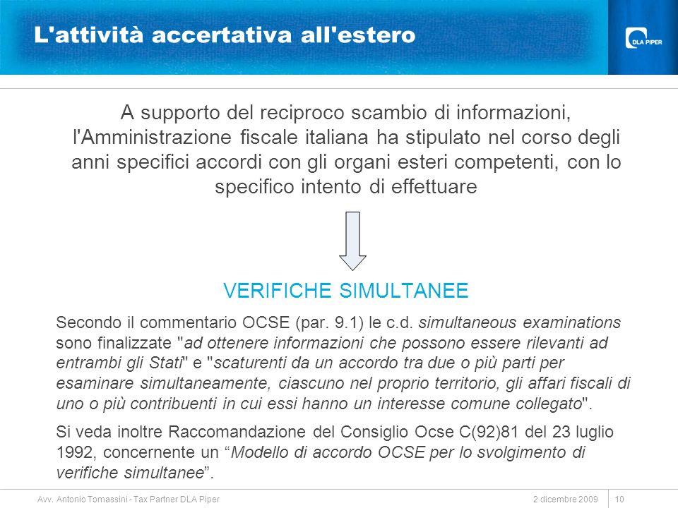 2 dicembre 2009 Avv. Antonio Tomassini - Tax Partner DLA Piper 10 L'attività accertativa all'estero A supporto del reciproco scambio di informazioni,