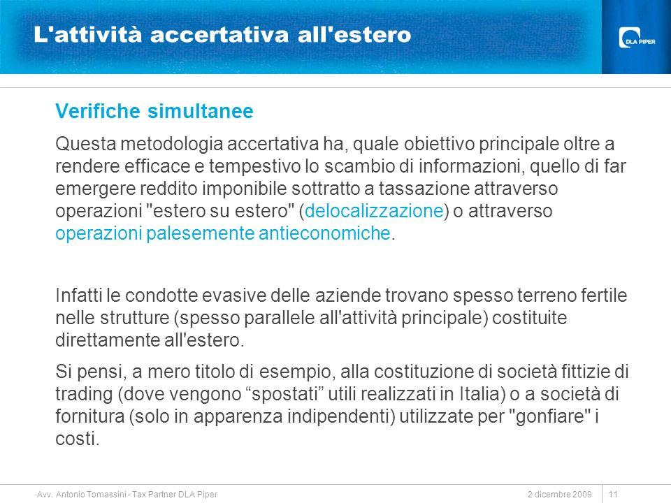2 dicembre 2009 Avv. Antonio Tomassini - Tax Partner DLA Piper 11 L'attività accertativa all'estero Verifiche simultanee Questa metodologia accertativ
