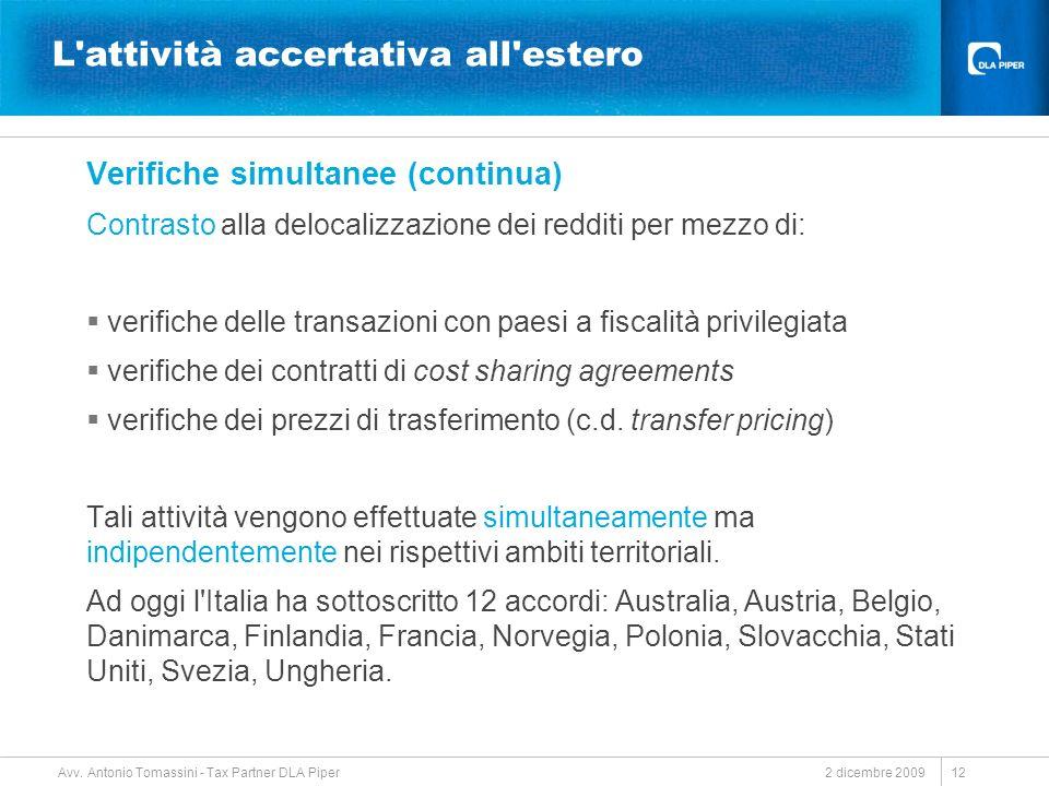 2 dicembre 2009 Avv. Antonio Tomassini - Tax Partner DLA Piper 12 L'attività accertativa all'estero Verifiche simultanee (continua) Contrasto alla del