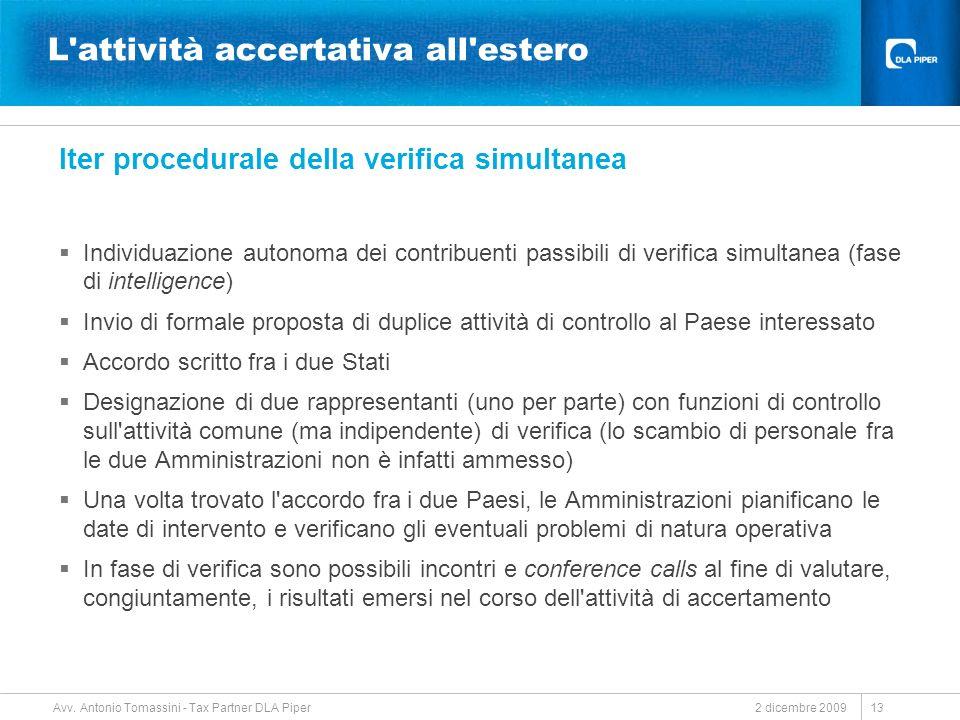 2 dicembre 2009 Avv. Antonio Tomassini - Tax Partner DLA Piper 13 L'attività accertativa all'estero Iter procedurale della verifica simultanea Individ