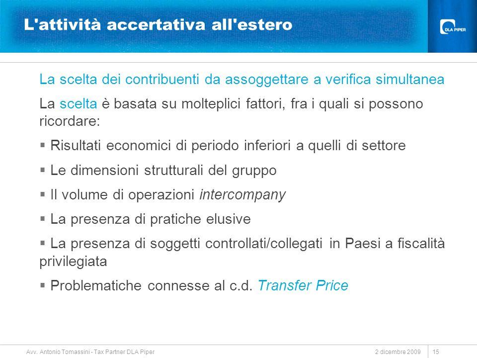 2 dicembre 2009 Avv. Antonio Tomassini - Tax Partner DLA Piper 15 L'attività accertativa all'estero La scelta dei contribuenti da assoggettare a verif