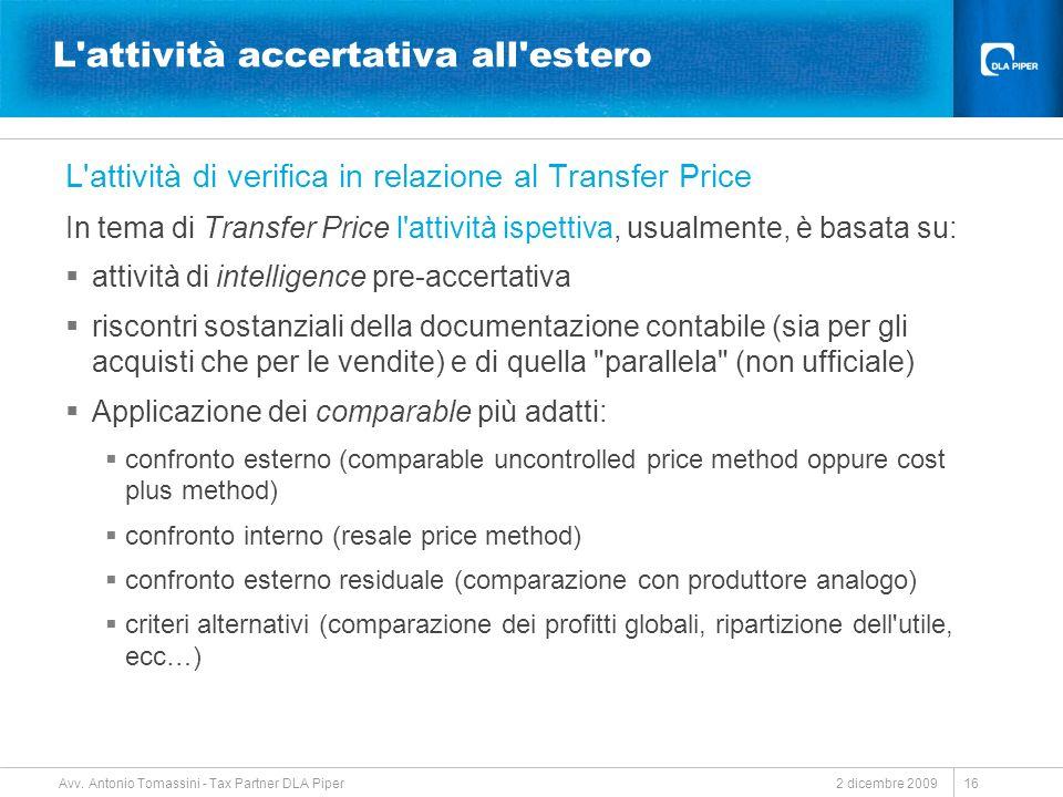 2 dicembre 2009 Avv. Antonio Tomassini - Tax Partner DLA Piper 16 L'attività accertativa all'estero L'attività di verifica in relazione al Transfer Pr