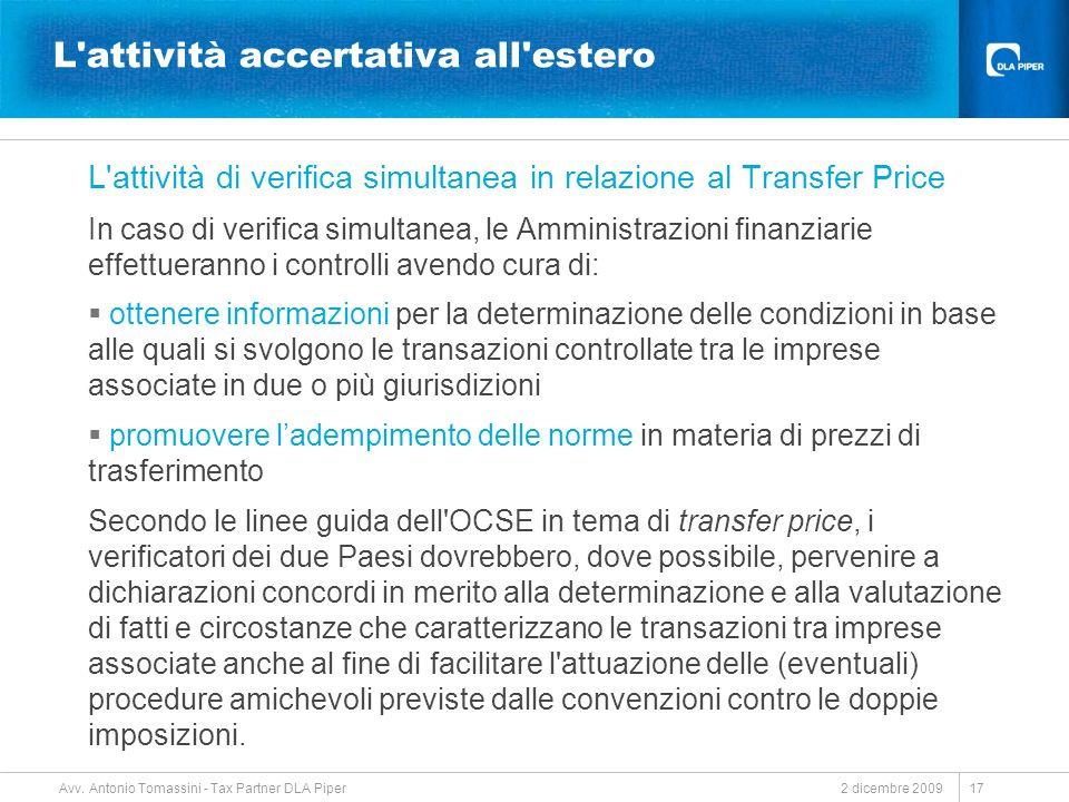 2 dicembre 2009 Avv. Antonio Tomassini - Tax Partner DLA Piper 17 L'attività accertativa all'estero L'attività di verifica simultanea in relazione al