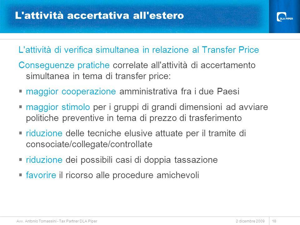 2 dicembre 2009 Avv. Antonio Tomassini - Tax Partner DLA Piper 18 L'attività accertativa all'estero L'attività di verifica simultanea in relazione al