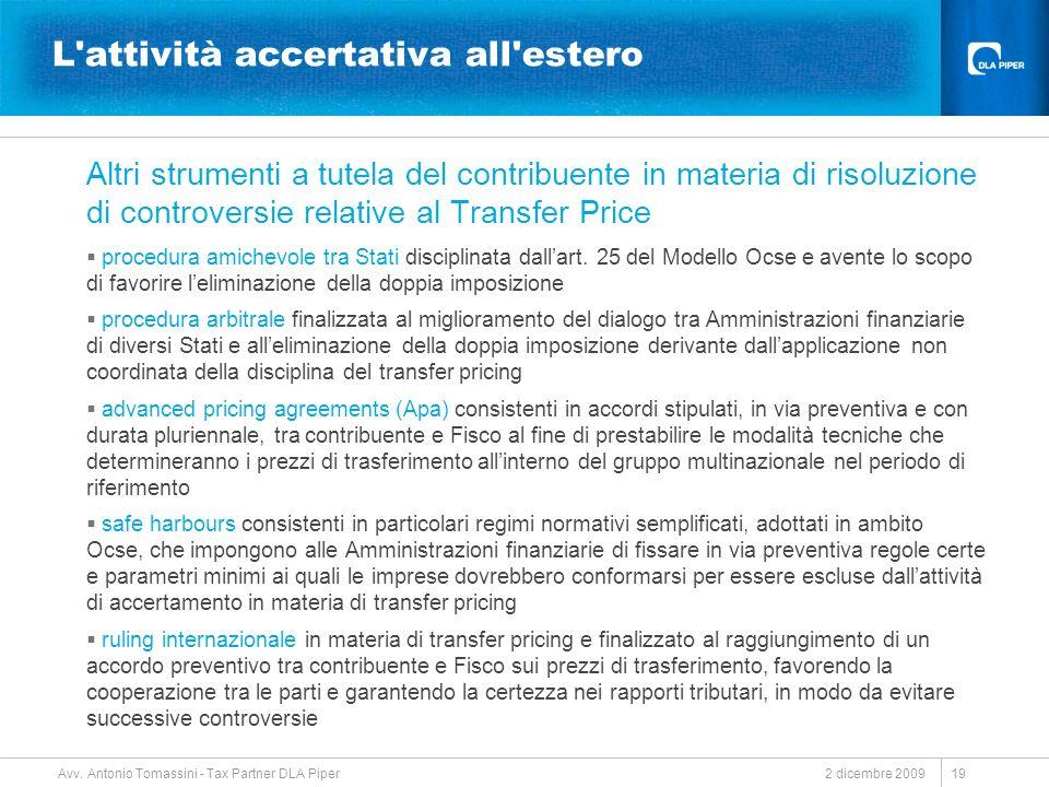 2 dicembre 2009 Avv. Antonio Tomassini - Tax Partner DLA Piper 19 L'attività accertativa all'estero Altri strumenti a tutela del contribuente in mater