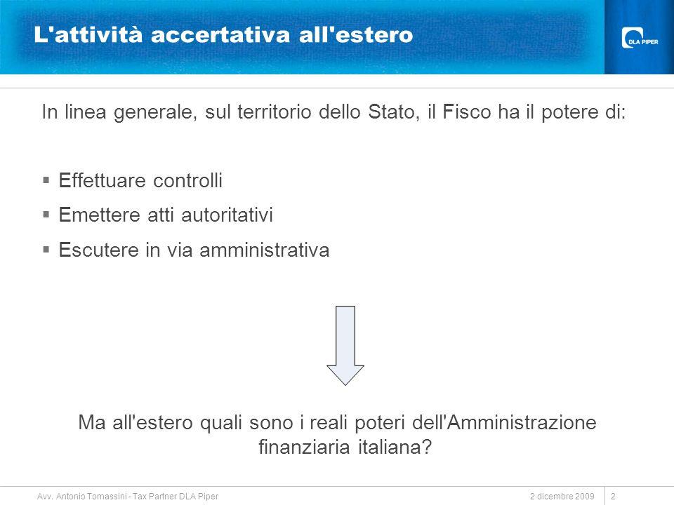2 dicembre 2009 Avv. Antonio Tomassini - Tax Partner DLA Piper 2 L'attività accertativa all'estero In linea generale, sul territorio dello Stato, il F
