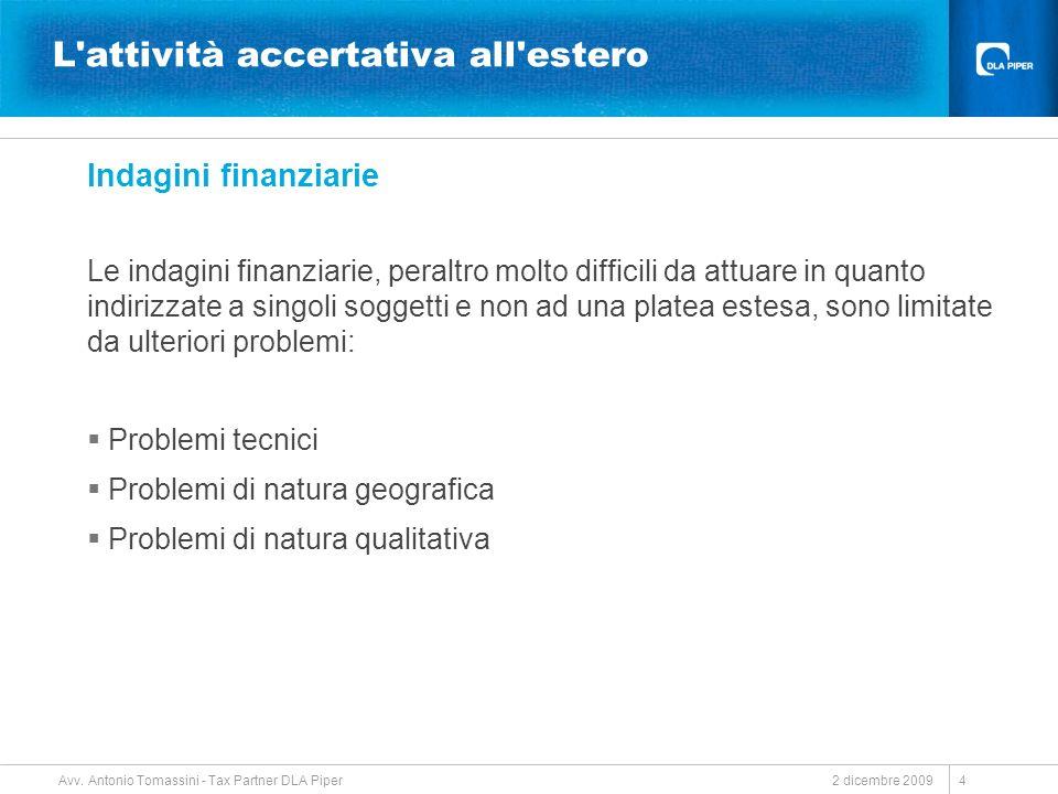 2 dicembre 2009 Avv. Antonio Tomassini - Tax Partner DLA Piper 4 L'attività accertativa all'estero Indagini finanziarie Le indagini finanziarie, peral