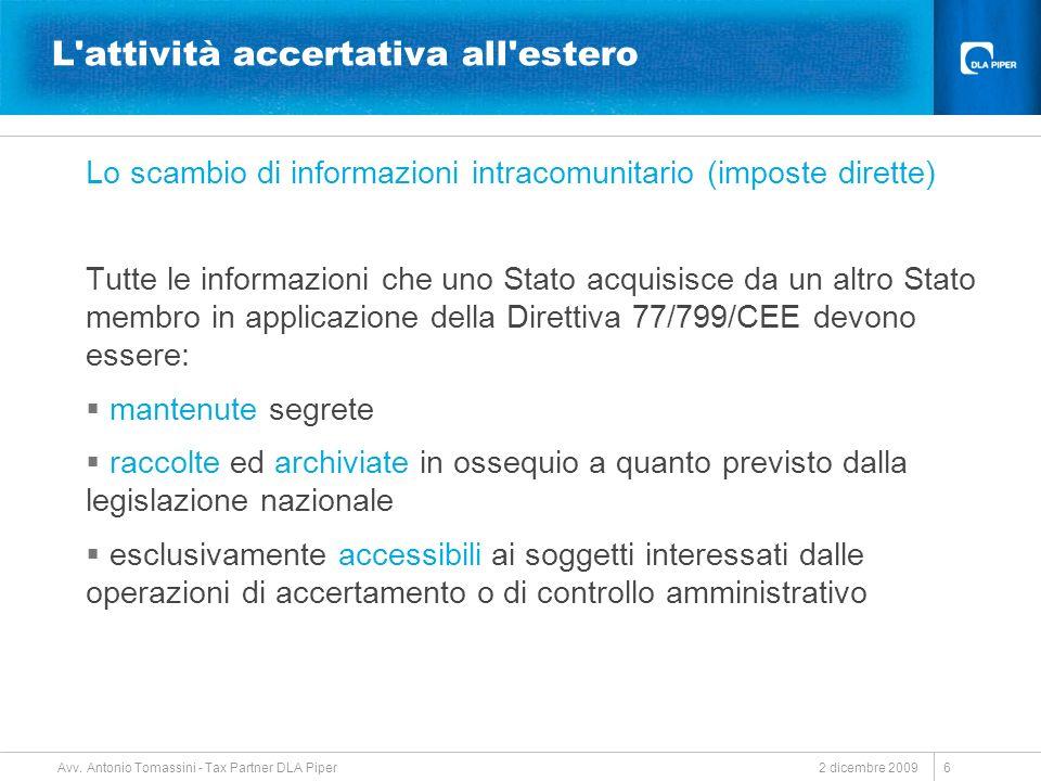 2 dicembre 2009 Avv. Antonio Tomassini - Tax Partner DLA Piper 6 L'attività accertativa all'estero Lo scambio di informazioni intracomunitario (impost