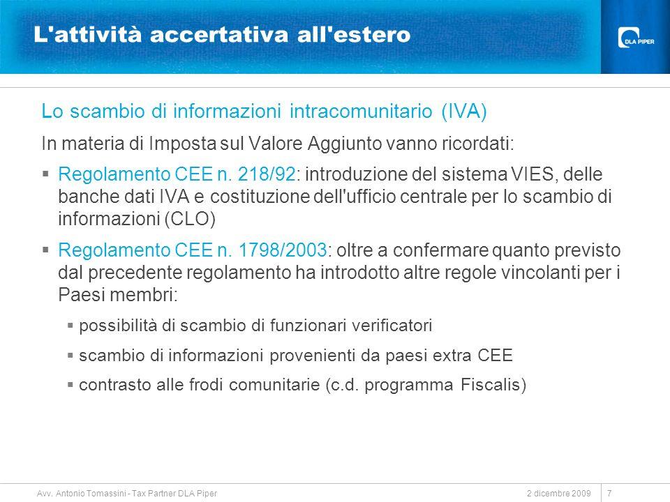 2 dicembre 2009 Avv. Antonio Tomassini - Tax Partner DLA Piper 7 L'attività accertativa all'estero Lo scambio di informazioni intracomunitario (IVA) I