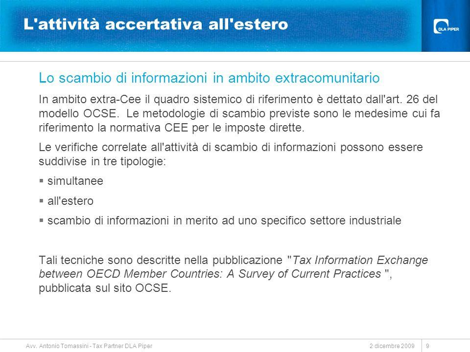 2 dicembre 2009 Avv. Antonio Tomassini - Tax Partner DLA Piper 9 L'attività accertativa all'estero Lo scambio di informazioni in ambito extracomunitar