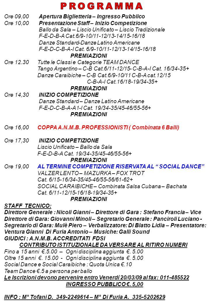 Ore 09,00 Apertura Biglietteria – Ingresso Pubblico Ore 10,00 Presentazione Staff – Inizio Competizione Ballo da Sala – Liscio Unificato – Liscio Tradizionale F-E-D-B-A Cat.6/9-10/11-12/13-14/15-16/18 Danze Standard-Danze Latino Americane F-E-D-C-B-A-I Cat.