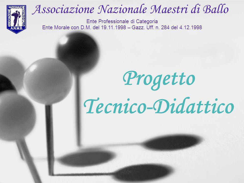 Progetto Tecnico-Didattico Associazione Nazionale Maestri di Ballo Ente Professionale di Categoria Ente Morale con D.M. del 19.11.1998 – Gazz. Uff. n.