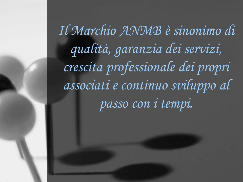 Il Marchio ANMB è sinonimo di qualità, garanzia dei servizi, crescita professionale dei propri associati e continuo sviluppo al passo con i tempi.