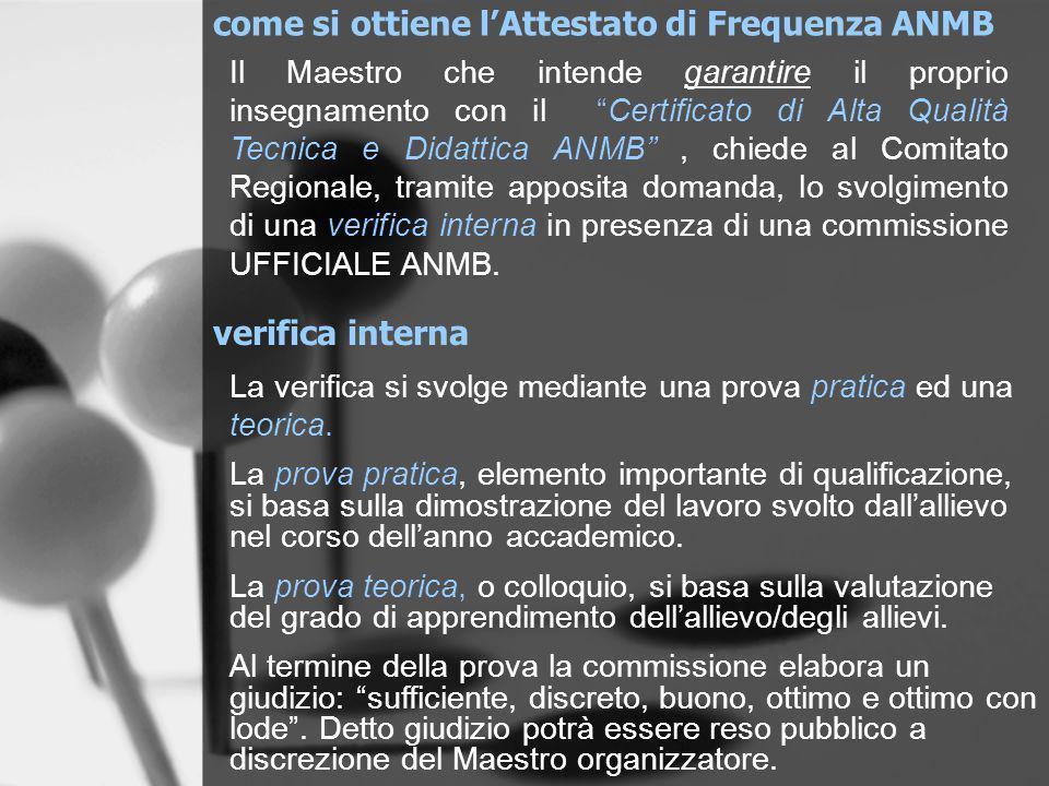 come si ottiene lAttestato di Frequenza ANMB Il Maestro che intende garantire il proprio insegnamento con il Certificato di Alta Qualità Tecnica e Did
