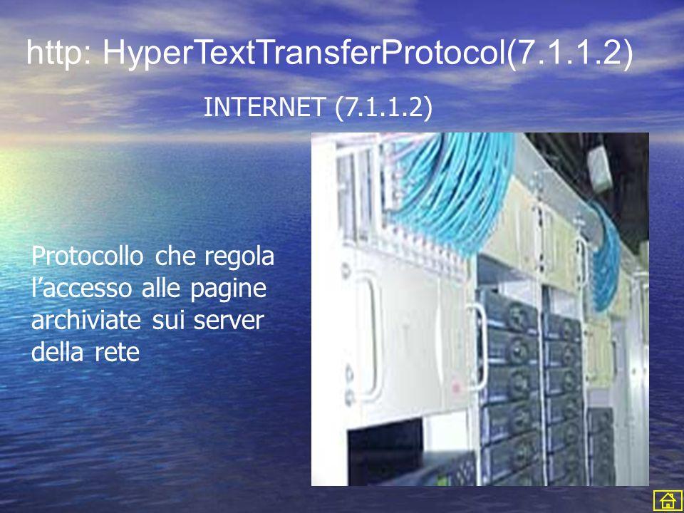 Protocollo che regola laccesso alle pagine archiviate sui server della rete http: HyperTextTransferProtocol(7.1.1.2) INTERNET (7.1.1.2)
