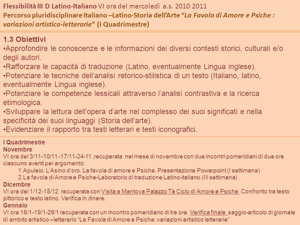 Flessibilità III D Latino-Italiano VI ora del mercoledì a.s. 2010 2011 Percorso pluridisciplinare Italiano –Latino-Storia dellArte La Favola di Amore